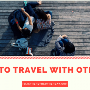 HOW TO TRAVEL WITH OTHERS